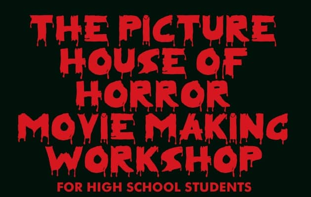 THE PICTURE HOUSE OF HORROR MOVIE MAKING WORKSHOP AT THE PICTURE HOUSE REGIONAL FILM CENTER
